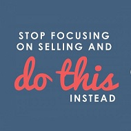 Stop Focusing on Selling